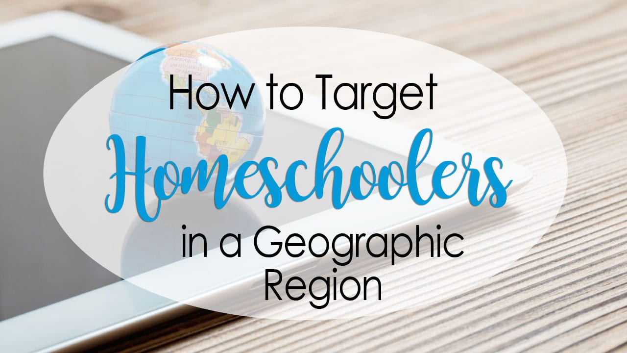 How to Target Homeschoolers in a Geographic Region