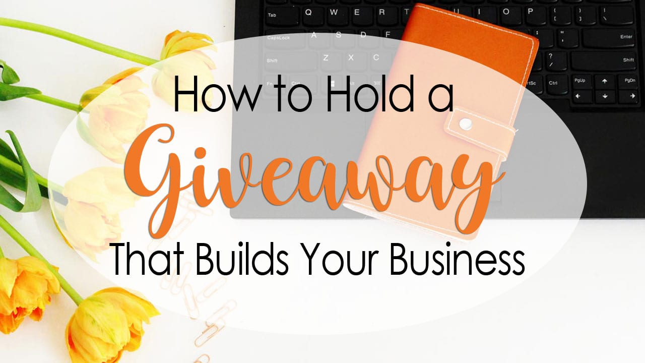 How to Hold a Giveaway That Builds Your Business