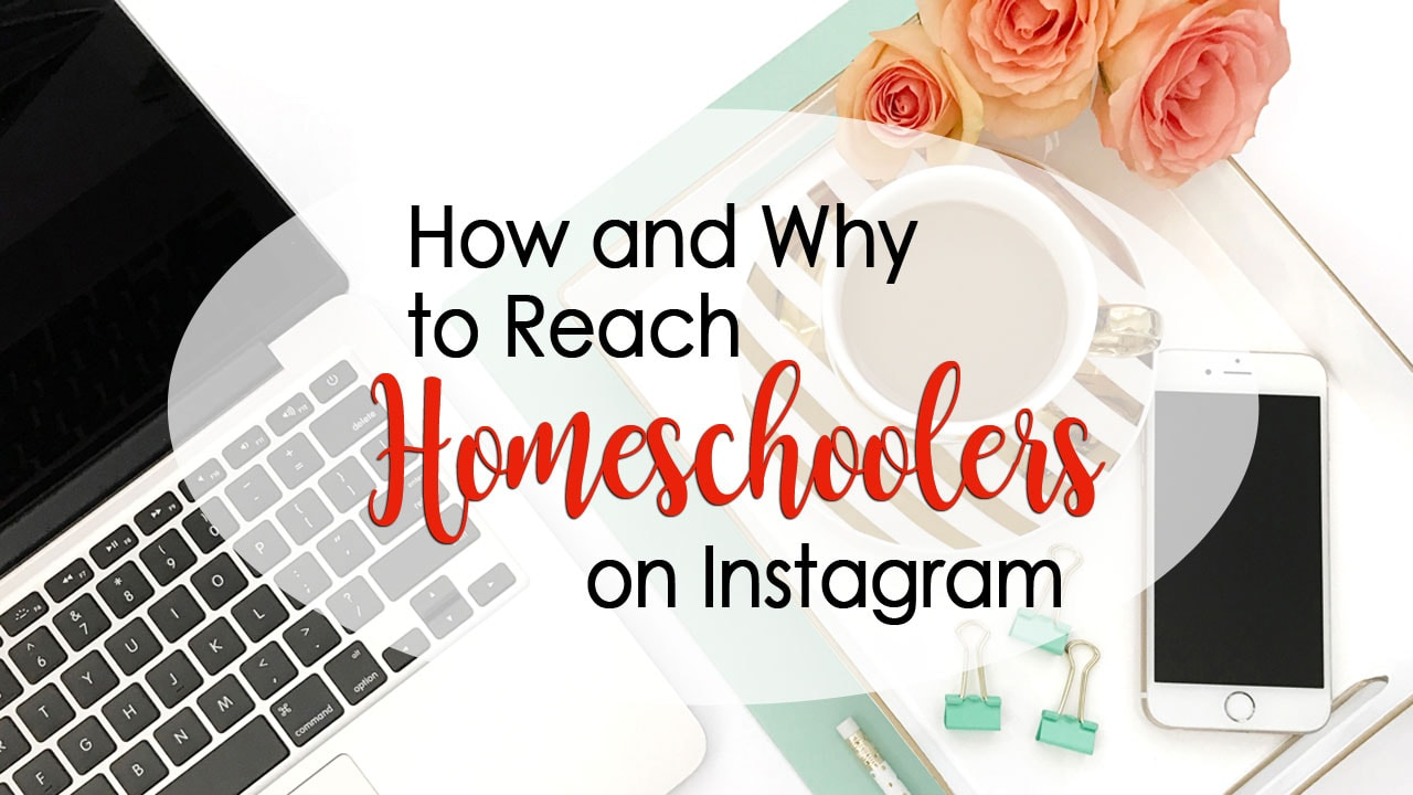 How and Why to Reach Homeschoolers on Instagram
