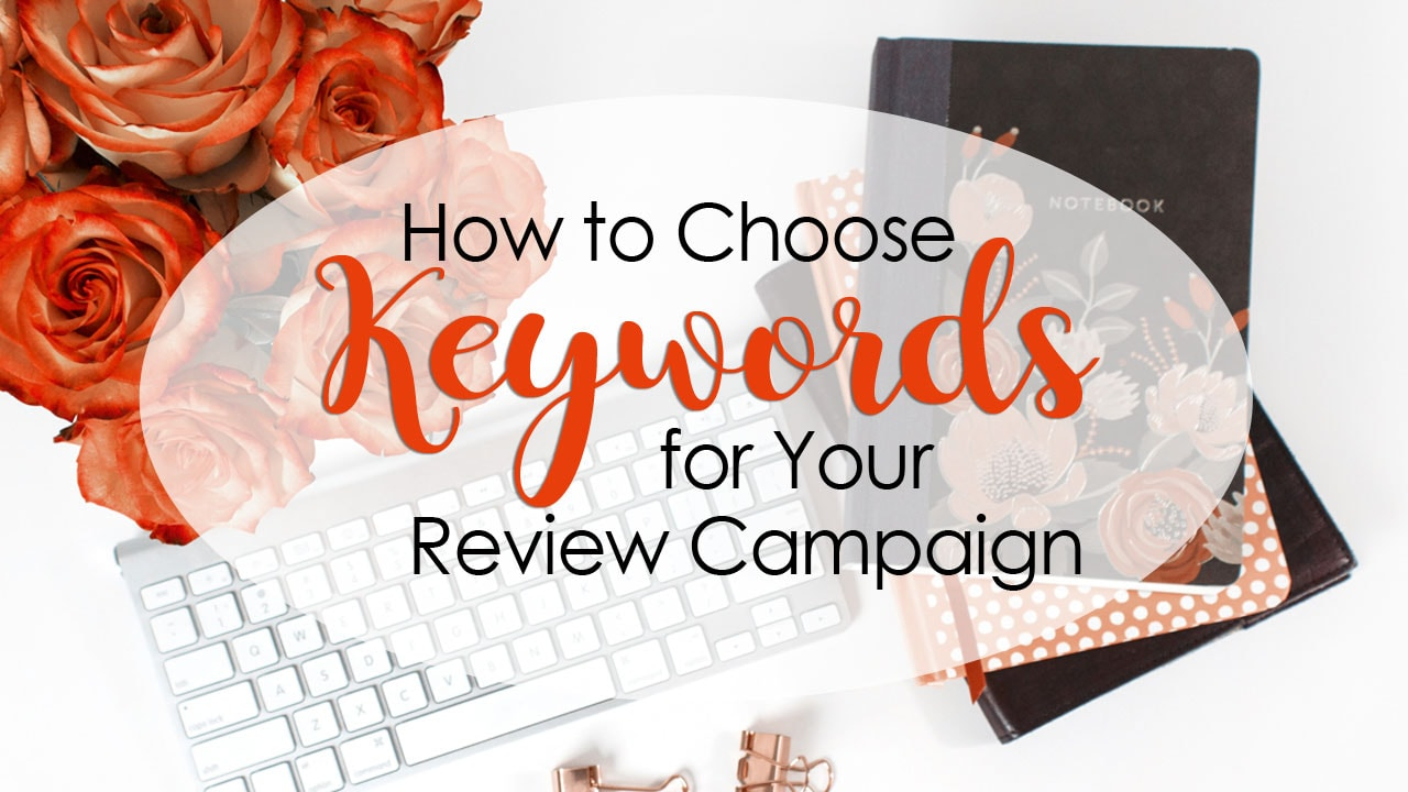 How to Choose Keywords for Your Review Campaign