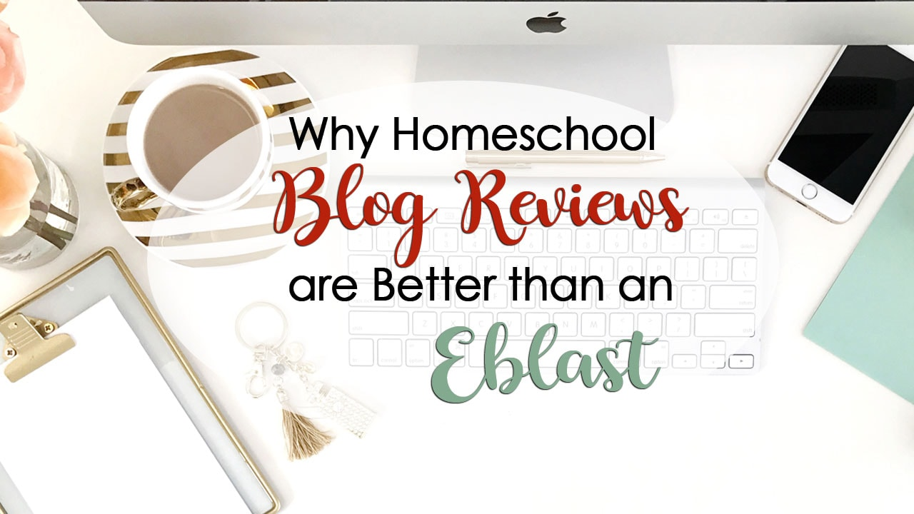 Why Homeschool Blog Reviews are Better than an Eblast