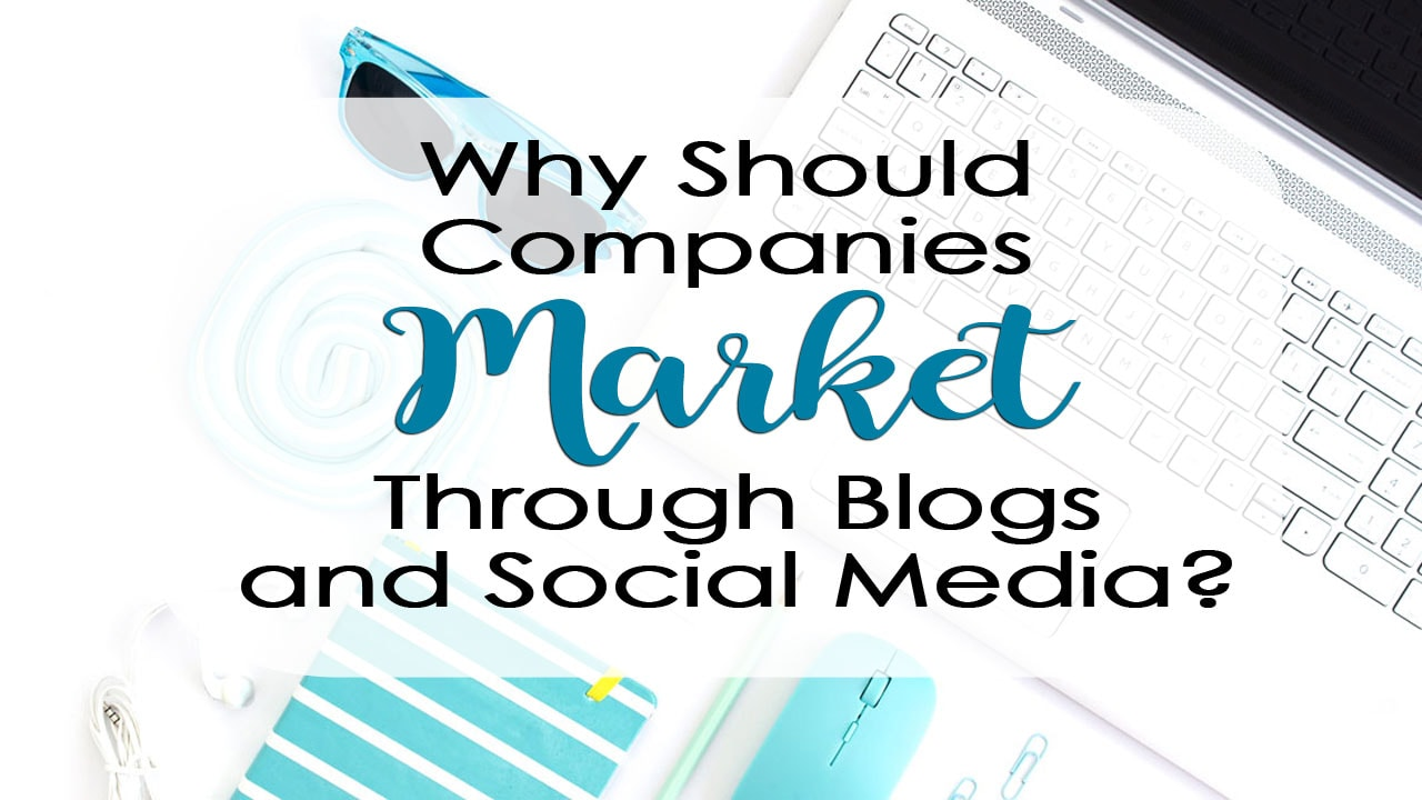 Why Should Companies Market Through Blogs and Social Media?