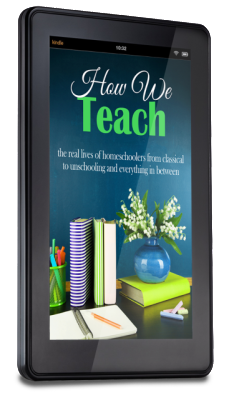 How We Teach  the real lives of homeschoolers from classical to unschooling and everything in between