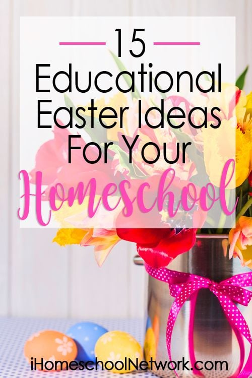 15 Educational Easter Ideas For Your Homeschool