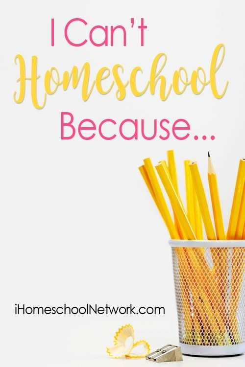 Homeschooling Myths: I Can't Homeschool Because...