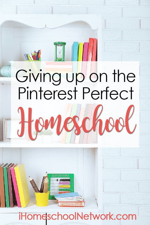 Giving Up On the Pinterest Perfect Homeschool