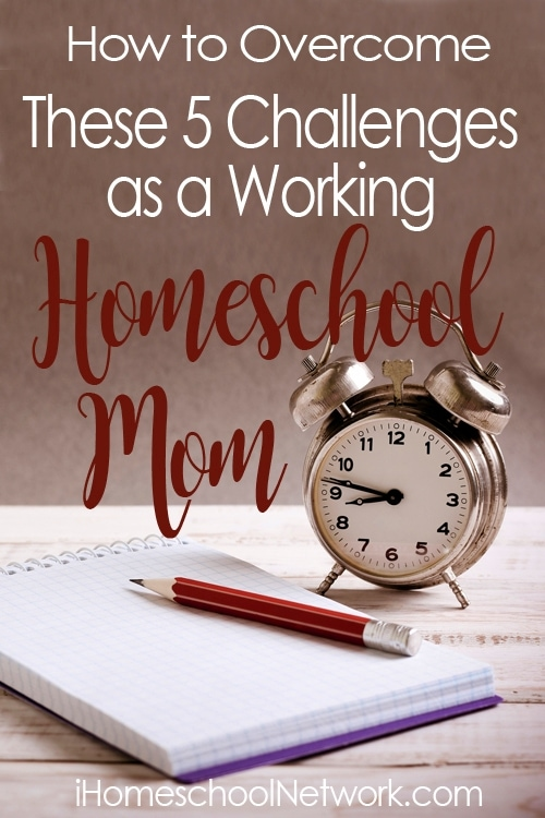 How to Overcome These 5 Challenges as a Working Homeschool Mom
