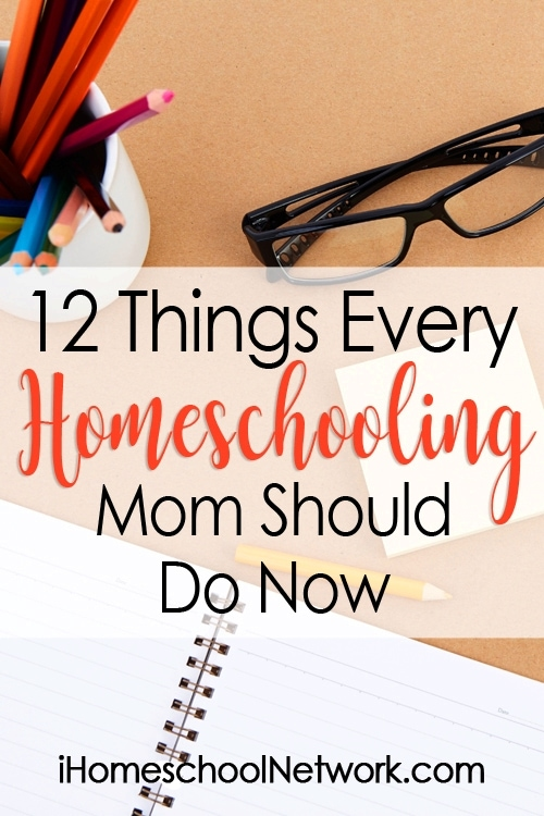 12 Things Every Homeschooling Mom Should Do Now