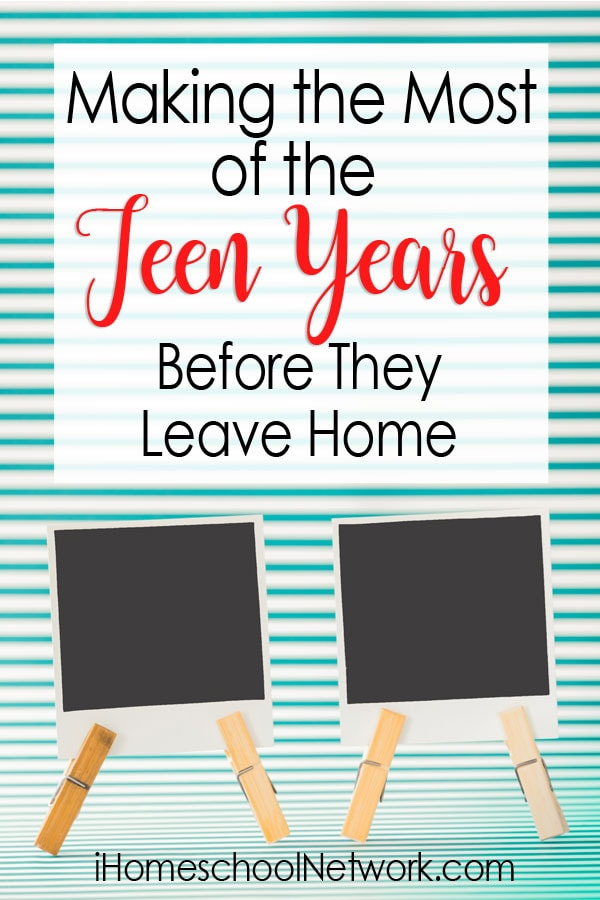 Making the Most of the Teen Years Before They Leave Home