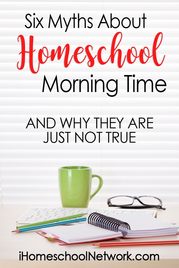 Six Myths About Homeschool Morning Time and Why They Are Just Not True