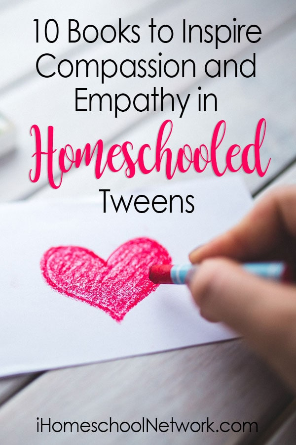 10 Books to Inspire Compassion and Empathy in Homeschooled Tweens