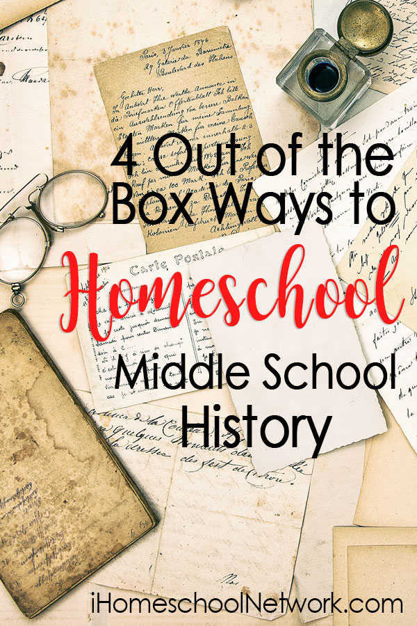 4 Out of the Box Ways to Homeschool Middle School History