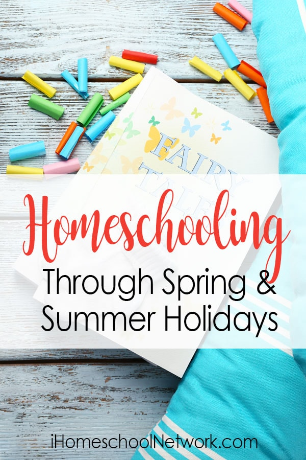 Homeschooling Through Spring and Summer Holidays