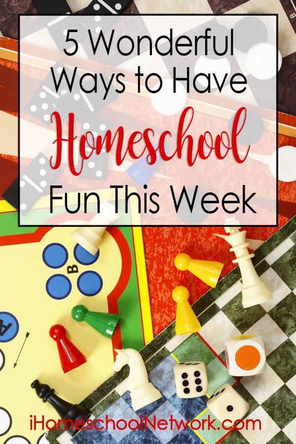 5 Wonderful Ways to Have Homeschool Fun This Week!