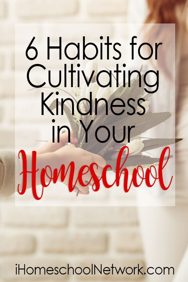 6 Habits for Cultivating Kindness in Your Homeschool