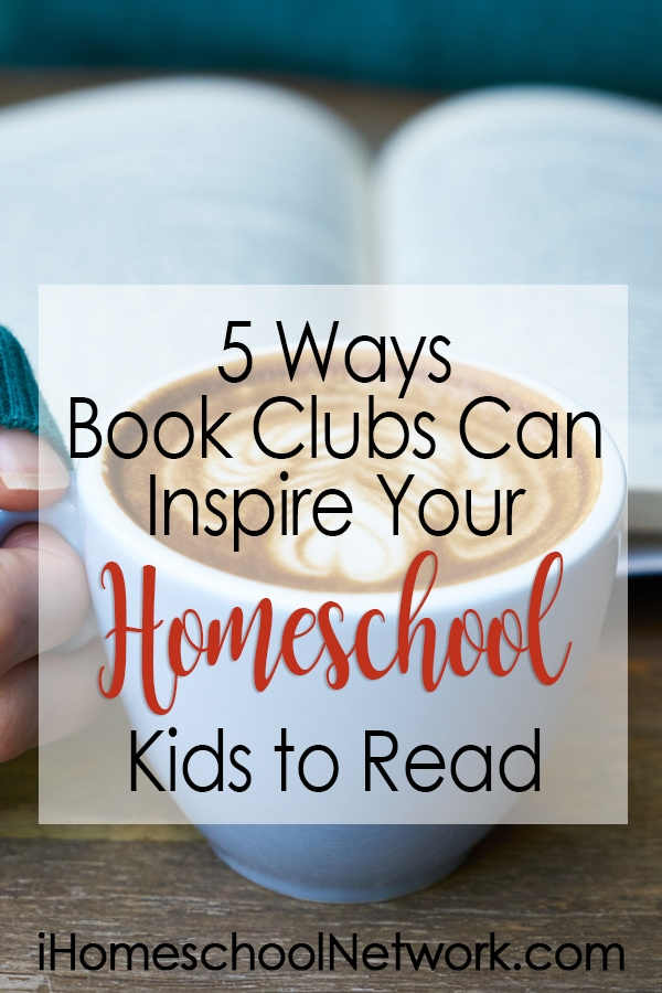 5 Ways Book Clubs Can Inspire Your Homeschool Kids to Read