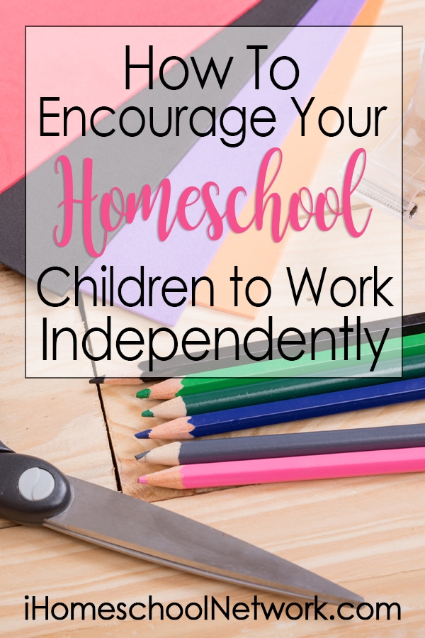 How To Encourage Your Homeschool Children To Work Independently