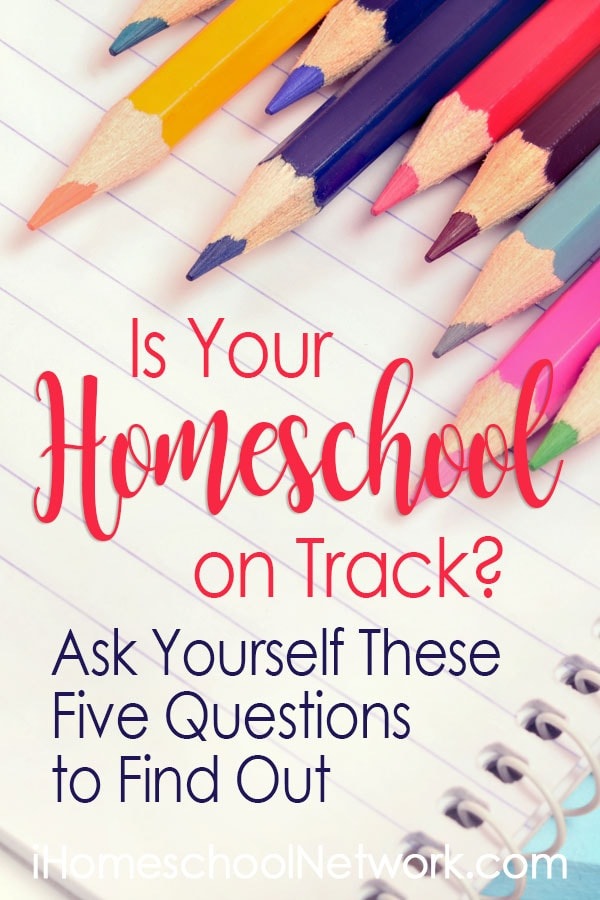 Is Your Homeschool on Track? Ask Yourself These 5 Questions to Find Out