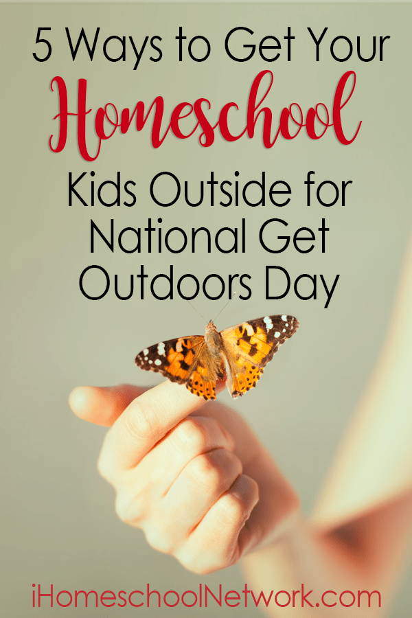 5 Ways to Get Your Homeschool Kids Outside for National Get Outdoors Day