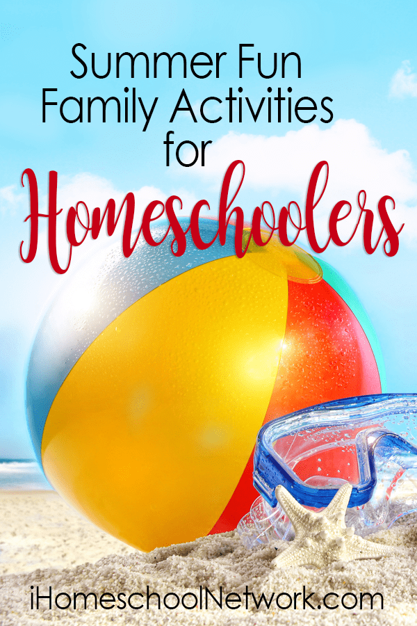 Summer Fun Family Activities for Homeschoolers