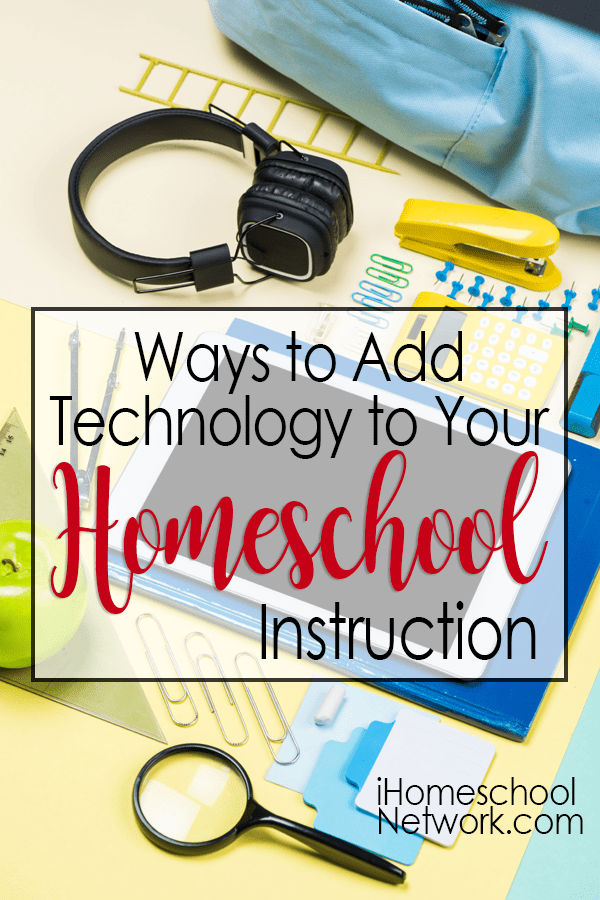 Ways to Add Technology to Your Homeschool Instruction