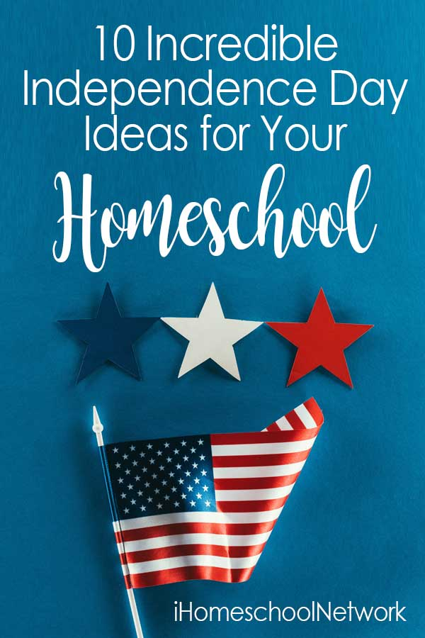 10 Incredible Independence Day Ideas for Your Homeschool
