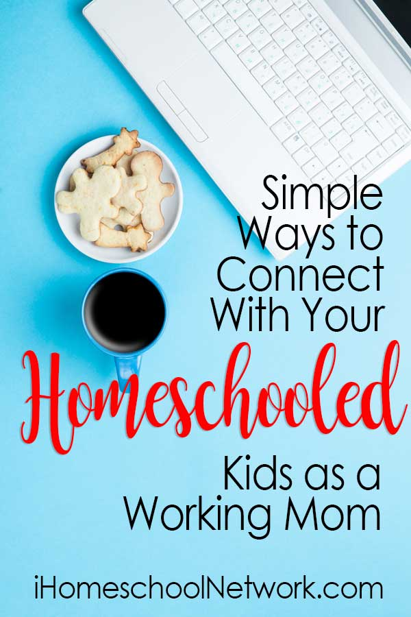 Crazy Simple Ways To Connect With Your Homeschooled Kids As A Working Mom