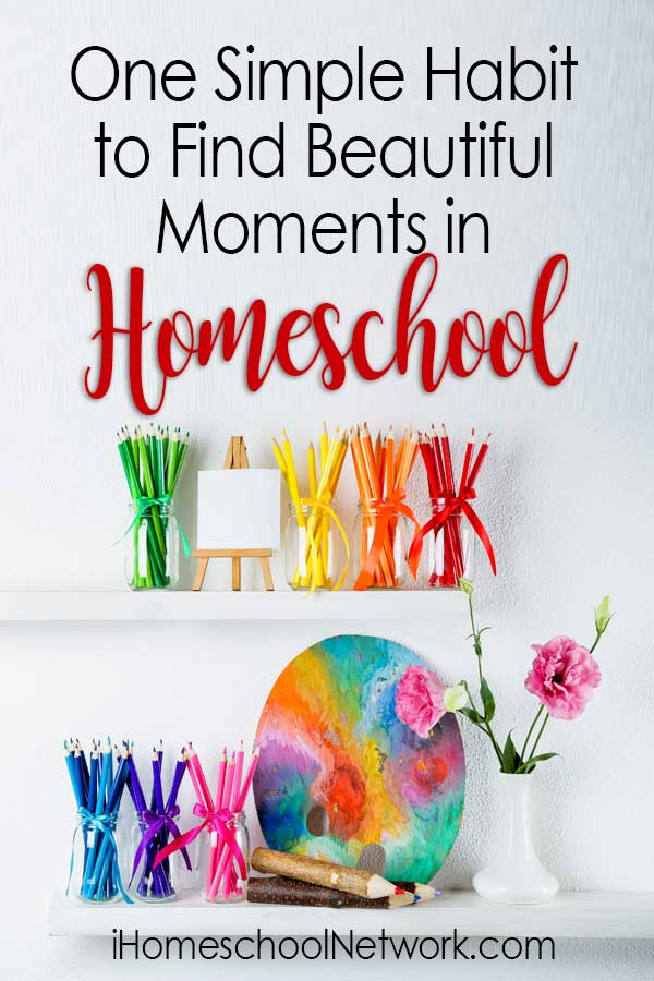 One Simple Habit to Find Beautiful Moments in Homeschool
