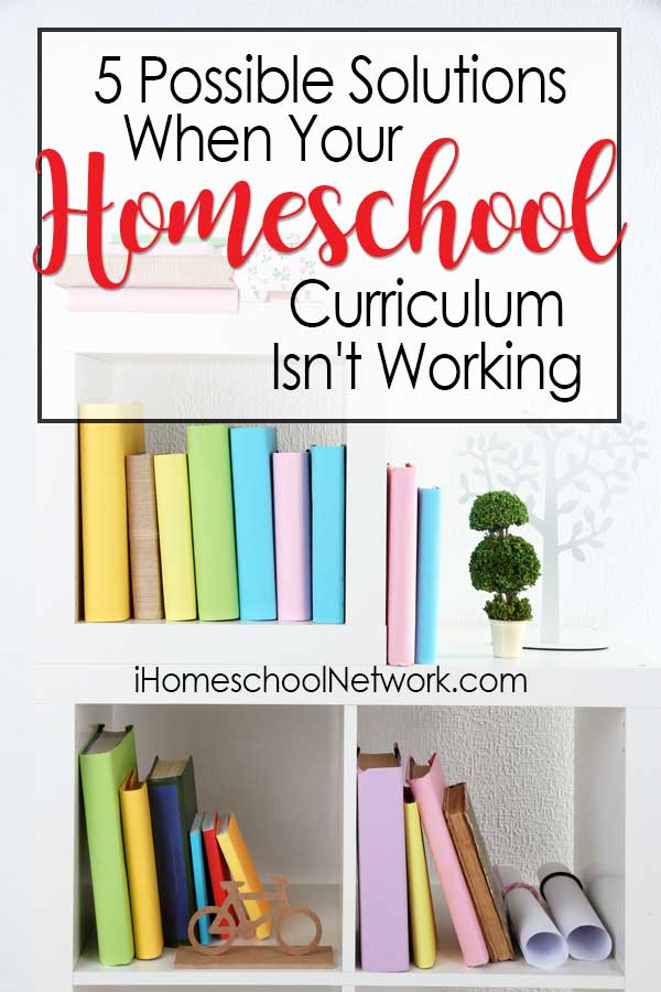 5 Possible Solutions When Your Homeschool Curriculum Isn't Working