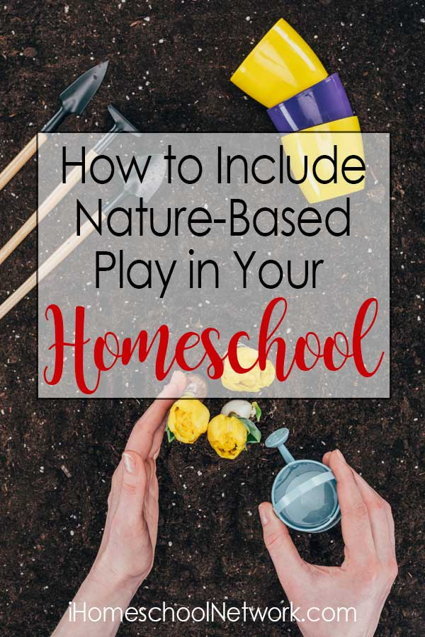 How to Include Nature-Based Play in Your Homeschool Day