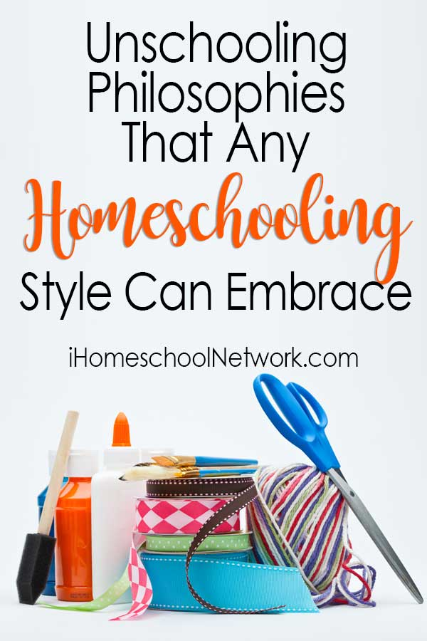 Unschooling Philosophies That Any Homeschooling Style Can Embrace