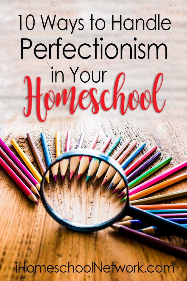 10 Ways to Handle Perfectionism in Your Homeschool