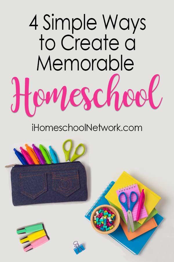 4 Simple Ways to Create a Memorable Homeschool