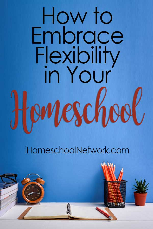 How to Embrace Flexibility in Your Homeschool