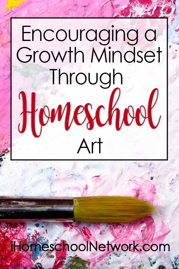 Encouraging a Growth Mindset Through Homeschool Art