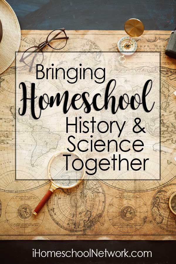 Bringing Homeschool History and Science Together