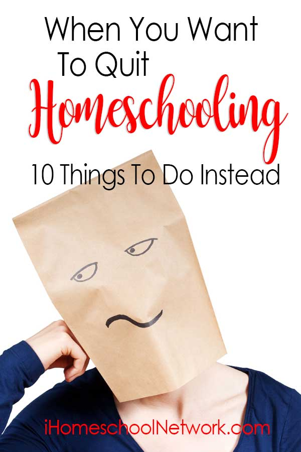 When You Want To Quit Homeschooling: 10 Things To Do Instead