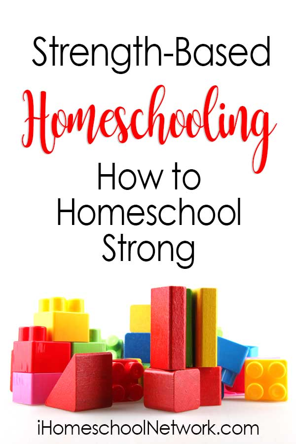 Strength-Based Homeschooling: How to Homeschool Strong