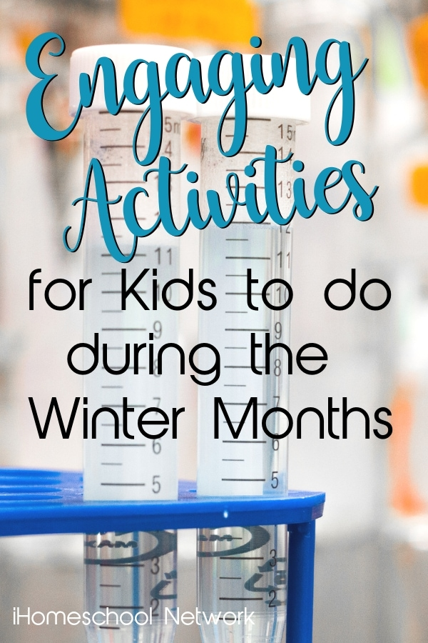 Engaging Activiites for Kids to do During the Winter Months | iHomeschoolNetwork.com #ihsnet #homeschool #homeschooling