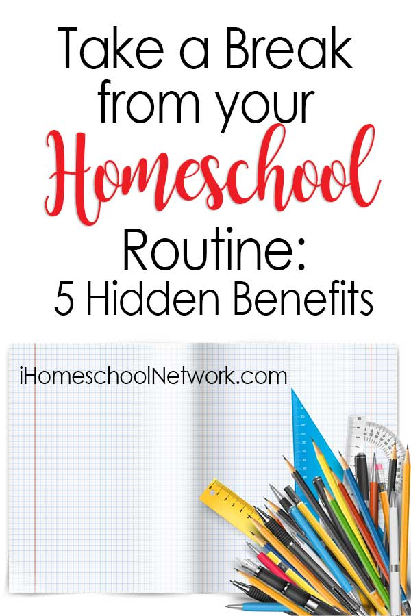 Take a Break from your Homeschool Routine: 5 Hidden Benefits
