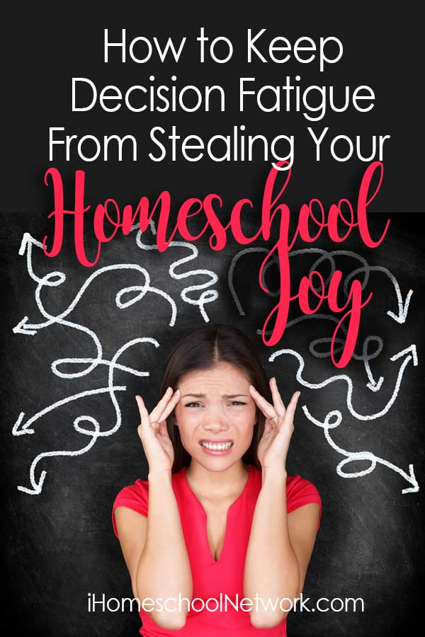 How to Keep Decision Fatigue From Stealing Your Homeschool Joy