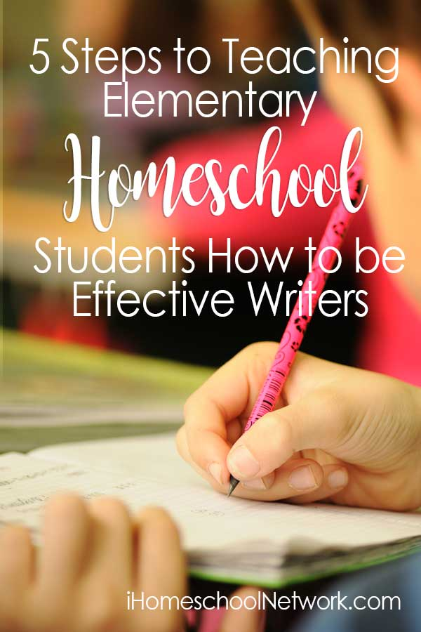 5 Steps to Teaching Elementary Homeschool Students How to be Effective Writers