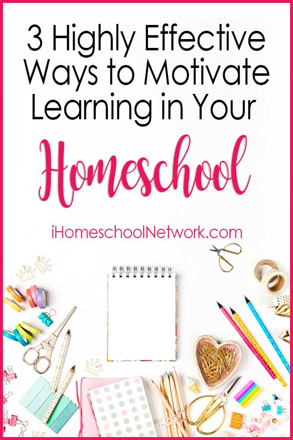 3 Highly Effective Ways to Motivate Learning in Your Homeschool