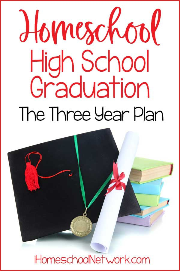 Homeschool High School Graduation - The Three Year Plan