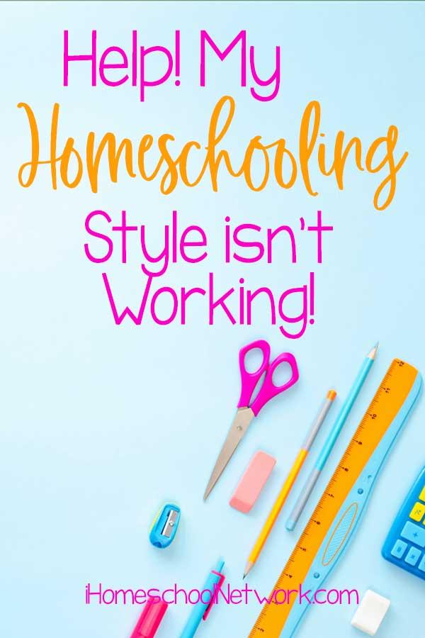 Help! My Homeschooling Style isn't Working!