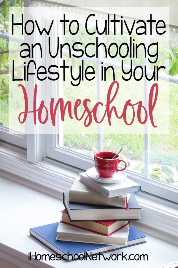 How to Cultivate an Unschooling Lifestyle in Your Homeschool