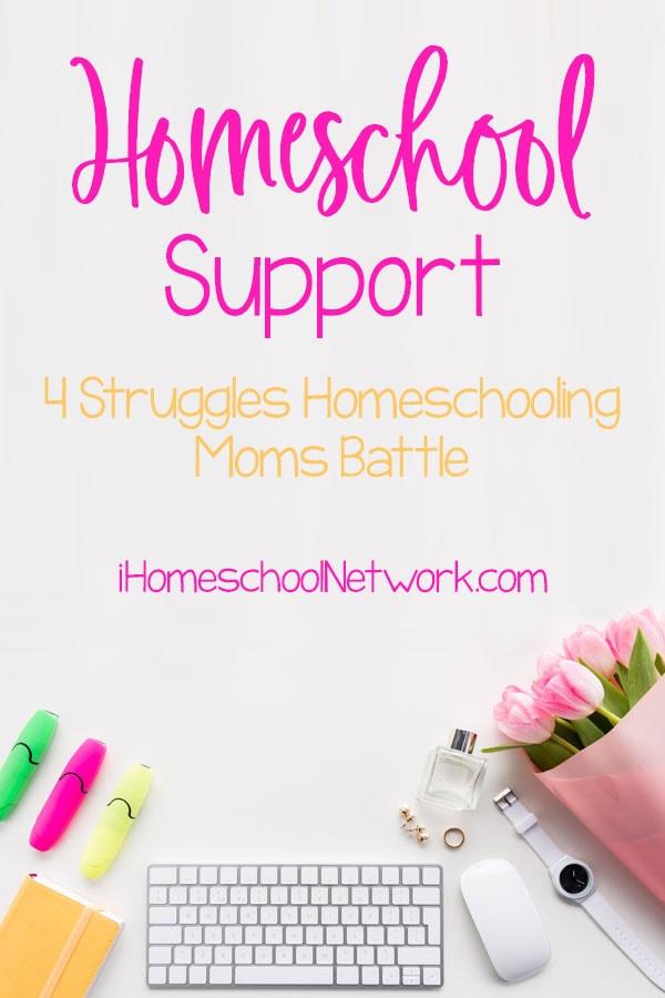 Homeschool Support: 4 Struggles Homeschooling Moms Battle