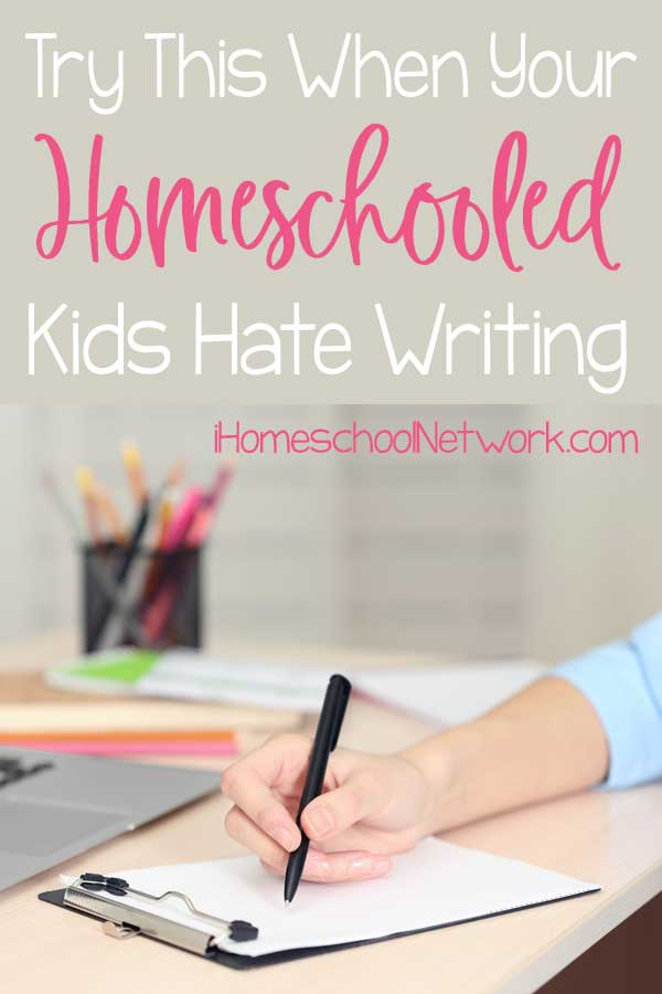 Try This When Your Homeschooled Kids Hate Writing