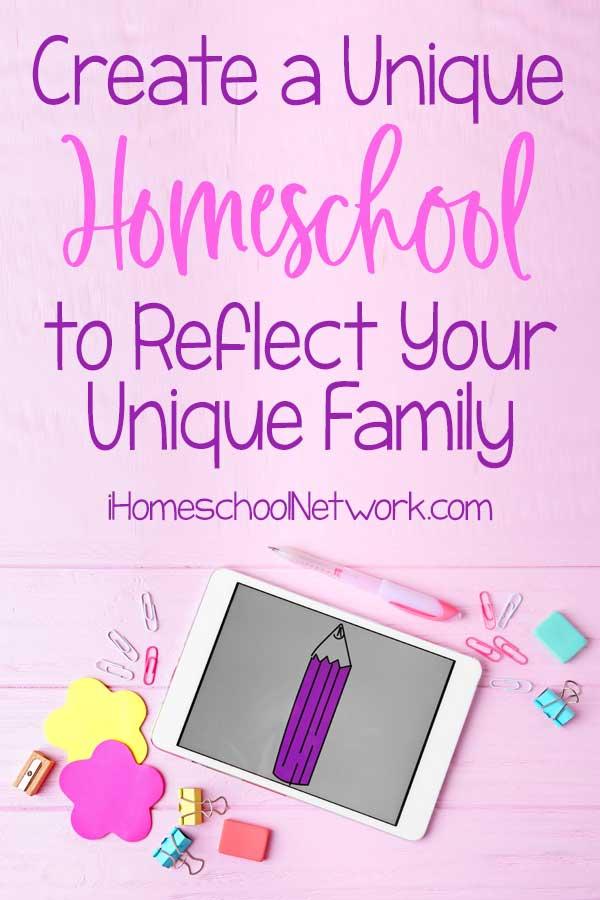 Create a Unique Homeschool to Reflect Your Unique Family