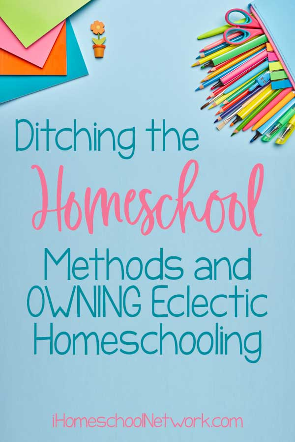 Ditching the Homeschool Methods and OWNING Eclectic Homeschooling